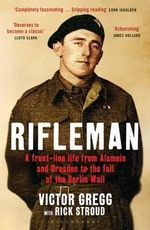 Rifleman : A Front-Line Life from Alamein and Dresden to the Fall of the Berlin Wall - Rick Stroud
