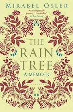 The Rain Tree : A Memoir - Mirabel Osler