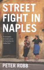 Street Fight in Naples : A City's Unseen History - Peter Robb