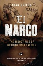 El Narco : The Bloody Rise of Mexican Drug Cartels - Ioan Grillo