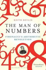 The Man of Numbers : Fibonacci's Arithmetic Revolution - Keith Devlin