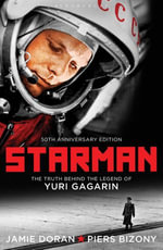 Starman : The Truth Behind the Legend of Yuri Gagarin (50th Anniversary Edition) - Jamie Doran