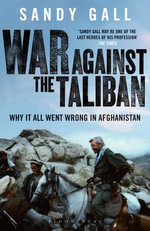 War Against the Taliban : Why It All Went Wrong in Afghanistan - Sandy Gall