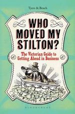 Who Moved My Stilton? : The Victorian Guide to Getting Ahead in Business - Alan Tyers