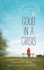 Good in a Crisis : A Memoir - Margaret Overton