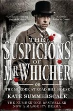 The Suspicions of Mr. Whicher : Or the Murder at Road Hill House - Kate Summerscale