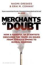 Merchants of Doubt : How a Handful of Scientists Obscured the Truth on Issues from Tobacco Smoke to Global Warming - Erik M. Conway