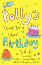 Polly's Absolutely Worst Birthday Ever - Frances Thomas