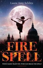 Fire Spell : When magic traps you, who can break the spell? - Laura Amy Schlitz