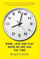 Overwhelmed : Work, Love and Play When No One Has the Time - Brigid Schulte
