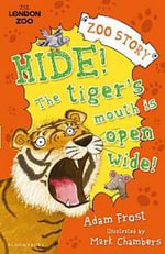 Hide! The Tiger's Mouth is Open Wide! : My Hamster is an Astronaut - Adam Frost