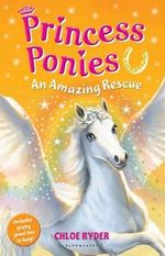 Princess Ponies : An Amazing Rescue - Chloe Ryder