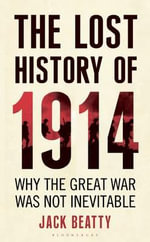 The Lost History of 1914 : How the Great War Was Not Inevitable - Jack Beatty