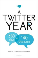 A Twitter Year : 365 Days in 140 Characters - Kate Bussmann