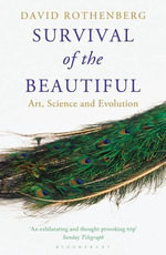 Survival of the Beautiful : Art, Science, and Evolution - David Rothenberg