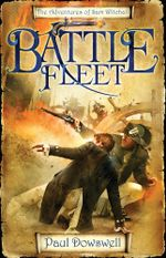Battle Fleet : The Adventures of Sam Witchall - Paul Dowswell