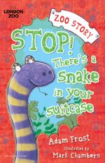Stop! There's a Snake in Your Suitcase! - Adam Frost