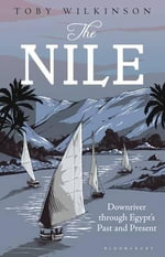 The Nile : Downriver Through Egypt's Past and Present - Toby Wilkinson