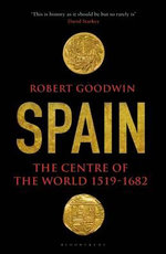 Spain : The Centre of the World 1519-1682 - Robert Goodwin