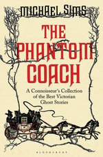 Phantom Coach A Connoisseur's Collection of the Best Victorian Ghost Stories - Michael Sims