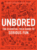 Unbored : The Essential Field Guide to Serious Fun - Joshua Glenn