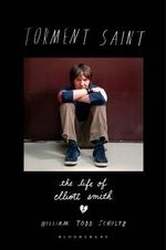 Torment Saint : The Life of Elliott Smith - William Todd Schultz