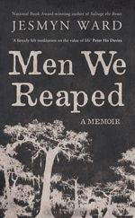 Men We Reaped : A Memoir - Jesmyn Ward
