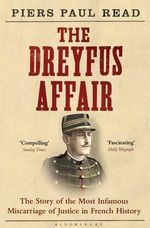 The Dreyfus Affair : The Story of the Most Infamous Miscarriage of Justice in French History - Piers Paul Read