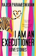 I am an Executioner : Love Stories - Rajesh Parameswaran