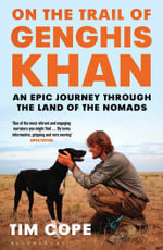 On the Trail of Genghis Khan An Epic Journey Through the Land of the Nomads - Tim Cope