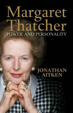 Margaret Thatcher : Power and Personality - Jonathan Aitken