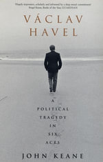 Vaclav Havel : A Political Tragedy in Six Acts - John Keane