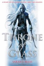 Throne of Glass : Throne of Glass : Book 1 - Sarah J. Maas