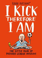 I Kick Therefore I am : The Little Book of Premier League Wisdom - Alan Tyers