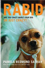 Rabid : Are You Crazy About Your Dog or Just Crazy? - Pamela Redmond Satran