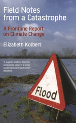 Field Notes from a Catastrophe : Climate Change - Is Time Running Out? - Elizabeth Kolbert