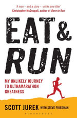 Eat and Run : My Unlikely Journey to Ultramarathon Greatness - Scott Jurek