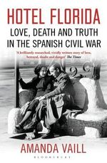 Hotel Florida : Truth, Love and Death in the Spanish Civil War - Amanda Vaill