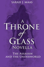 The Assassin and the Underworld : A Throne of Glass Novella - Sarah J. Maas