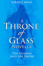 The Assassin and the Empire : A Throne of Glass Novella - Sarah J. Maas