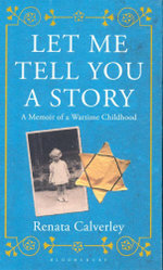 Let Me Tell You a Story : A Memoir of a Wartime Childhood - Renata Calverley