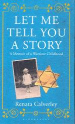 Let Me Tell You a Story : A Memoir of a Wartime Childhood - Renata Calverley