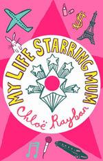 My Life Starring Mum - Chloe Rayban