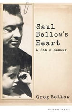 Saul Bellow's Heart : A Son's Memoir - Greg Bellow