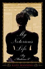 My Notorious Life by Madame X - Kate Manning