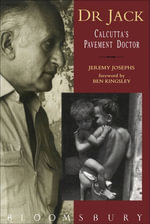 Dr Jack : Calcutta's Pavement Doctor - Jeremy Josephs