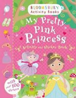 My Pretty Pink Princess Activity and Sticker Book - Bloomsbury