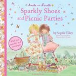 Amelie and Nanette : Sparkly Shoes and Picnic Parties - Sophie Tilley
