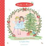 Amelie and Nanette : Snow Flakes and Fairy Wishes - Sophie Tilley