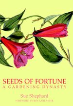Seeds of Fortune : A Gardening Dynasty - Sue Shephard